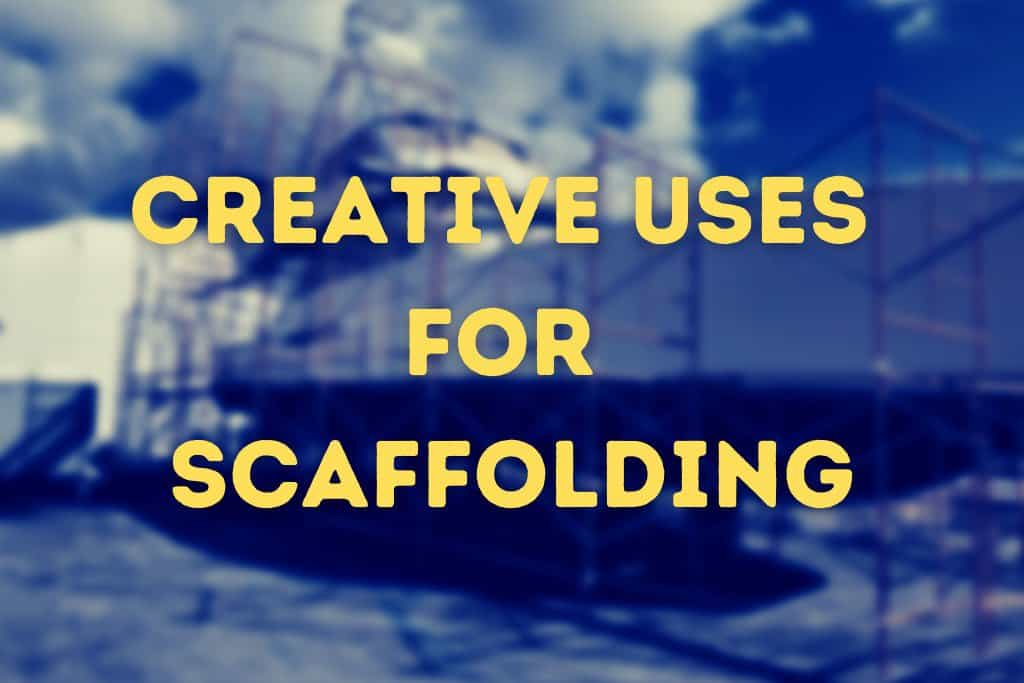 Creative Uses for Scaffolding